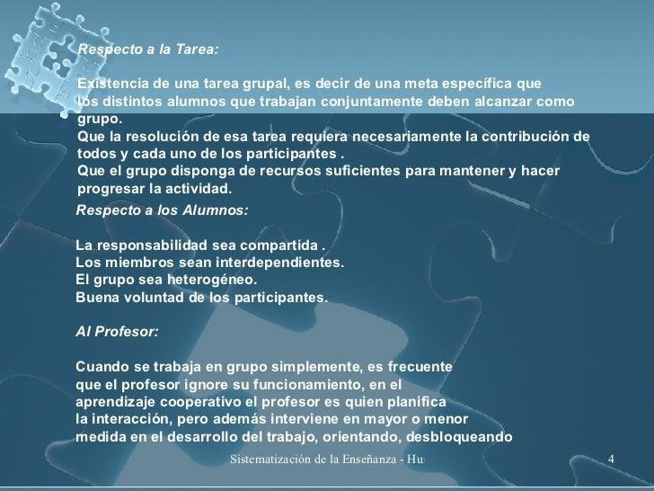 Respecto a la Tarea: Existencia de una tarea grupal, es decir de una meta específica que  los distintos alumnos que trabaj...