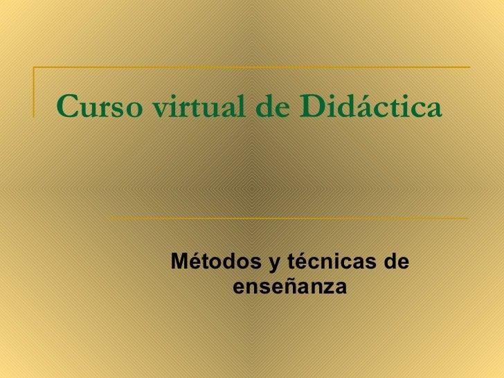 Curso virtual de Di dáctica   Métodos y técnicas de enseñanza