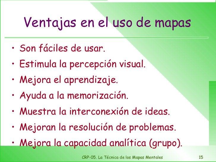 Ventajas en el uso de mapas <ul><li>Son fáciles de usar. </li></ul><ul><li>Estimula la percepción visual. </li></ul><ul><l...