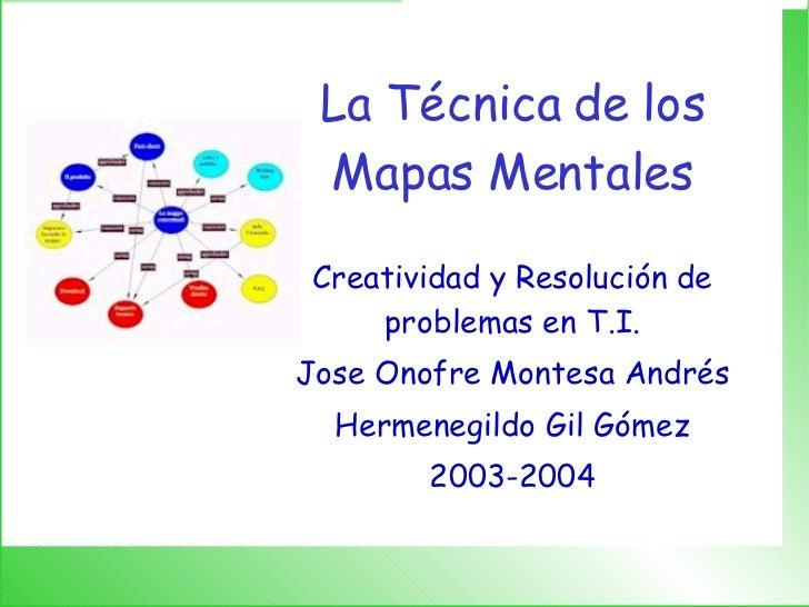 La Técnica de los Mapas Mentales Creatividad y Resolución de problemas en T.I. Jose Onofre Montesa Andrés Hermenegildo Gil...