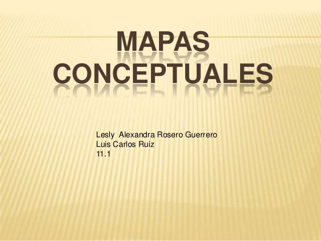 MAPAS CONCEPTUALES Lesly Alexandra Rosero Guerrero Luis Carlos Ruiz 11.1