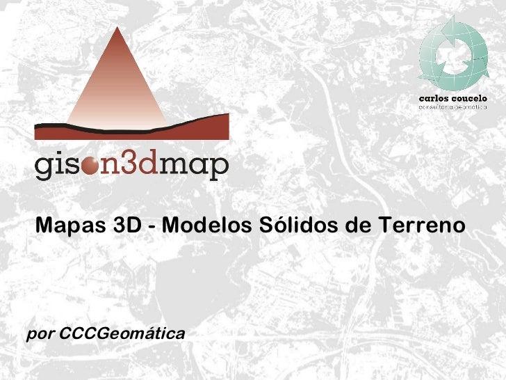 Mapas 3D - Modelos Sólidos de Terreno por CCCGeomática