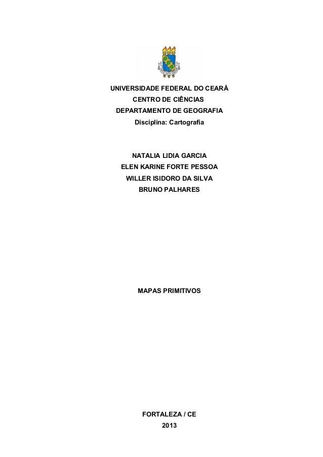 UNIVERSIDADE FEDERAL DO CEARÁ CENTRO DE CIÊNCIAS DEPARTAMENTO DE GEOGRAFIA Disciplina: Cartografia NATALIA LIDIA GARCIA EL...