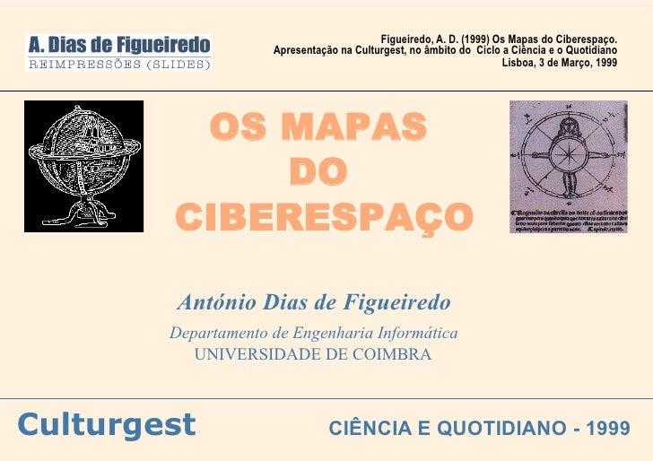 Figueiredo, A. D. (1999) Os Mapas do Ciberespaço.                      Apresentação na Culturgest, no âmbito do Ciclo a Ci...