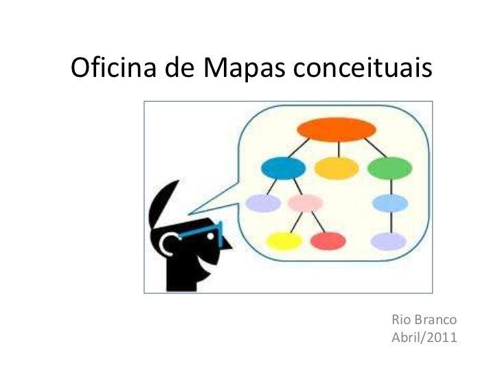 Oficina de Mapas conceituais<br />Rio Branco<br />Abril/2011<br />