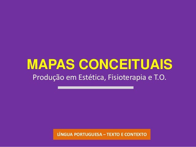 MAPAS CONCEITUAISProdução em Estética, Fisioterapia e T.O.       LÍNGUA PORTUGUESA – TEXTO E CONTEXTO