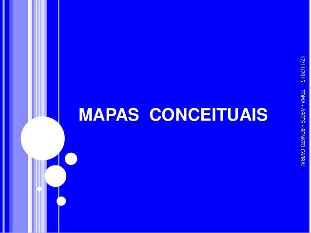 MAPAS CONCEITUAIS 17/11/2015TDMA-ASCES-RENATOCABRAL 1