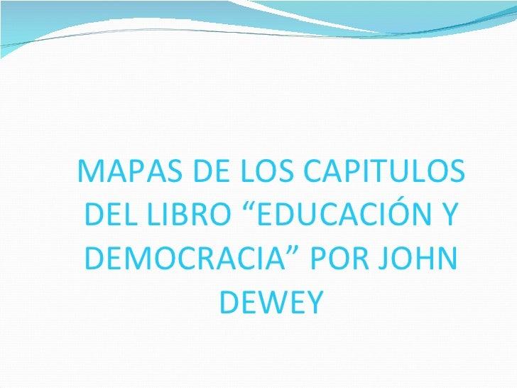 """MAPAS DE LOS CAPITULOS DEL LIBRO """"EDUCACIÓN Y DEMOCRACIA"""" POR JOHN DEWEY"""
