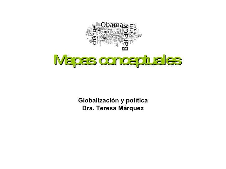 Mapas conceptuales Globalización y política Dra. Teresa Márquez