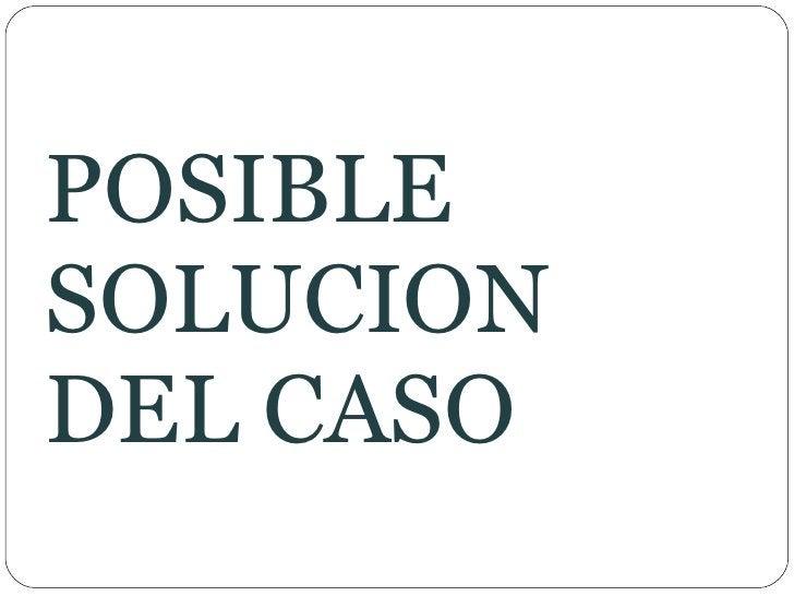 POSIBLE SOLUCION DEL CASO