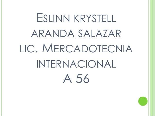 ESLINN KRYSTELL  ARANDA SALAZARLIC.   MERCADOTECNIA   INTERNACIONAL         A 56