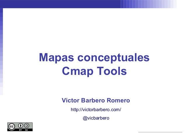 Mapas conceptuales   Cmap Tools   Víctor Barbero Romero     http://victorbarbero.com/          @vicbarbero