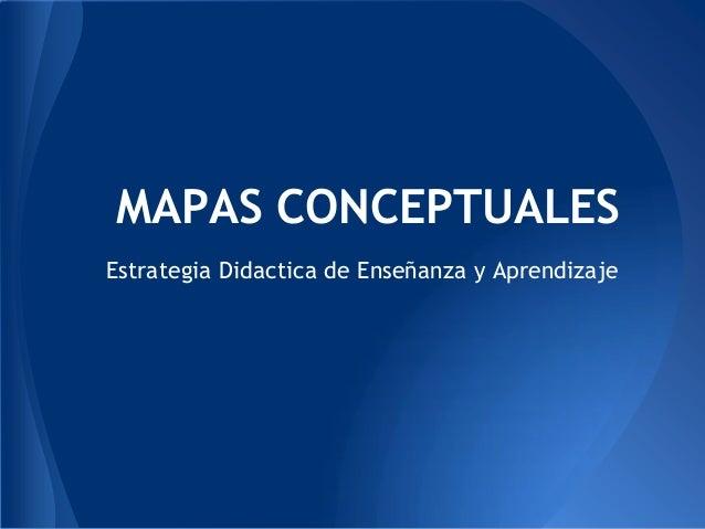 MAPAS CONCEPTUALES Estrategia Didactica de Enseñanza y Aprendizaje