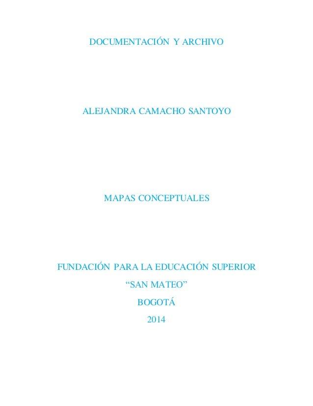 """DOCUMENTACIÓN Y ARCHIVO  ALEJANDRA CAMACHO SANTOYO  MAPAS CONCEPTUALES  FUNDACIÓN PARA LA EDUCACIÓN SUPERIOR  """"SAN MATEO"""" ..."""