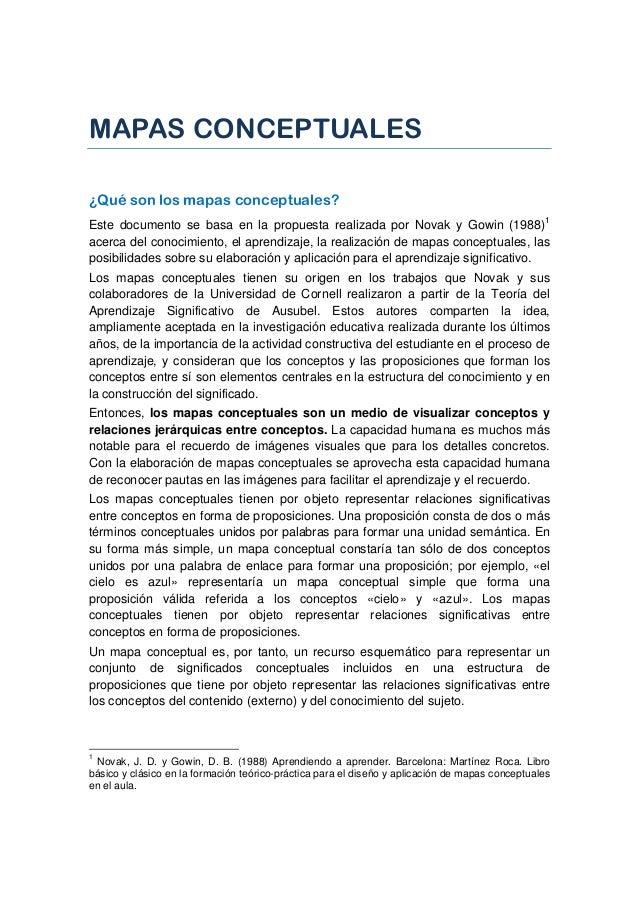 MAPAS CONCEPTUALES ¿Qué son los mapas conceptuales? Este documento se basa en la propuesta realizada por Novak y Gowin (19...