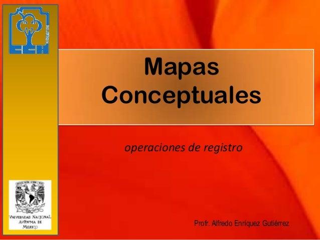 MapasConceptuales operaciones de registro              Profr. Alfredo Enríquez Gutiérrez