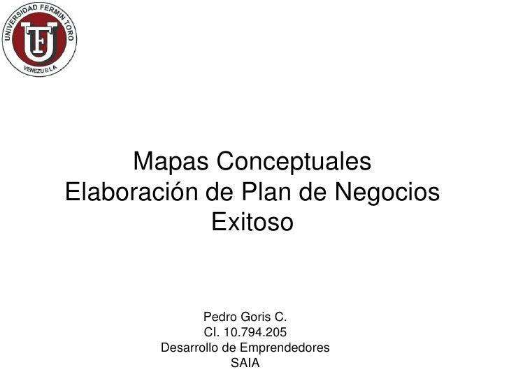 Mapas ConceptualesElaboración de Plan de Negocios            Exitoso              Pedro Goris C.              CI. 10.794.2...