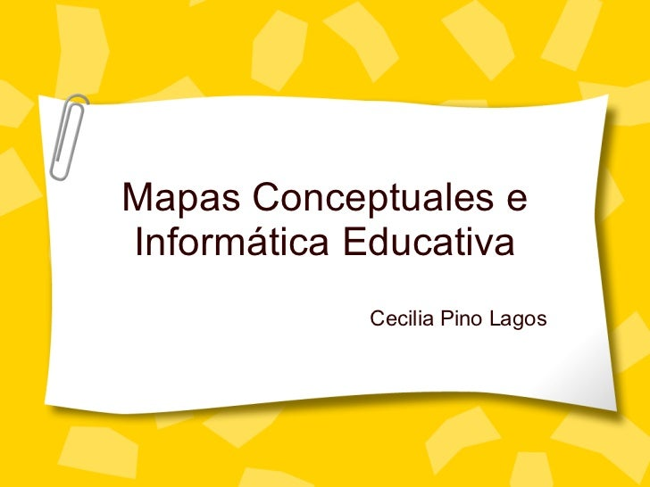 Mapas Conceptuales e Inform ática Educativa Cecilia Pino Lagos