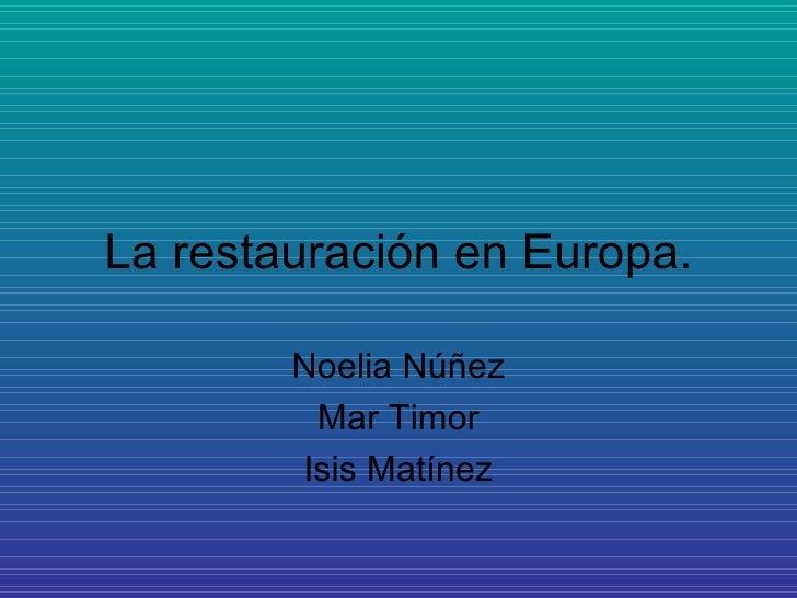 La restauración en Europa. Noelia Núñez Mar Timor Isis Matínez