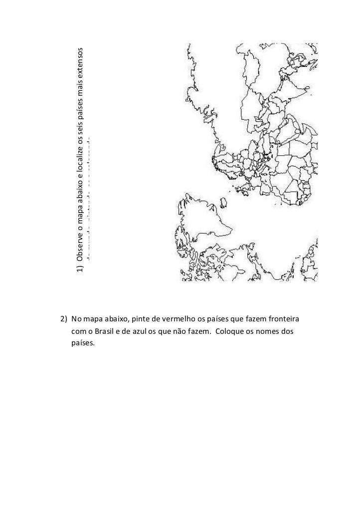 1) Observe o mapa abaixo e localize os seis países mais extensos       do mundo, pintando-os e colocando       seus nomes....