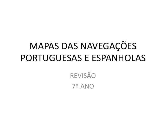 MAPAS DAS NAVEGAÇÕES PORTUGUESAS E ESPANHOLAS REVISÃO 7º ANO