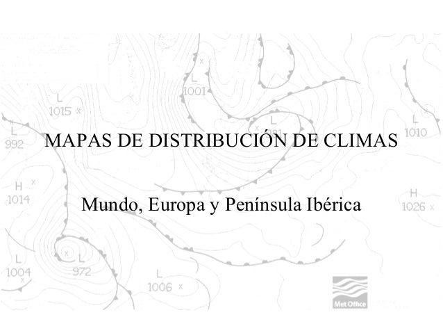 MAPAS DE DISTRIBUCIÓN DE CLIMAS Mundo, Europa y Península Ibérica