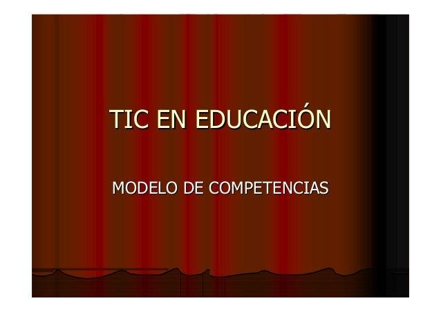 TIC EN EDUCACITIC EN EDUCACIÓÓNN MODELO DE COMPETENCIASMODELO DE COMPETENCIAS