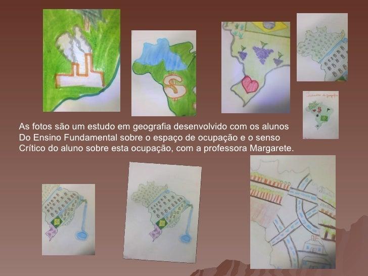 As fotos são um estudo em geografia desenvolvido com os alunosDo Ensino Fundamental sobre o espaço de ocupação e o sensoCr...