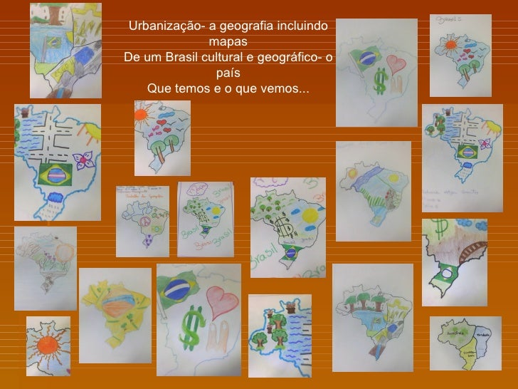 Urbanização- a geografia incluindo              mapasDe um Brasil cultural e geográfico- o               país    Que temos...