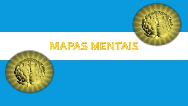 MAPA MENTAL  É um tipo de diagrama, sistematizado pelo inglêsTony Buzan,  voltado para...  gestão de informações  comp...