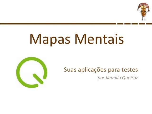 Mapas Mentais Suas aplicações para testes por Kamilla Queiróz