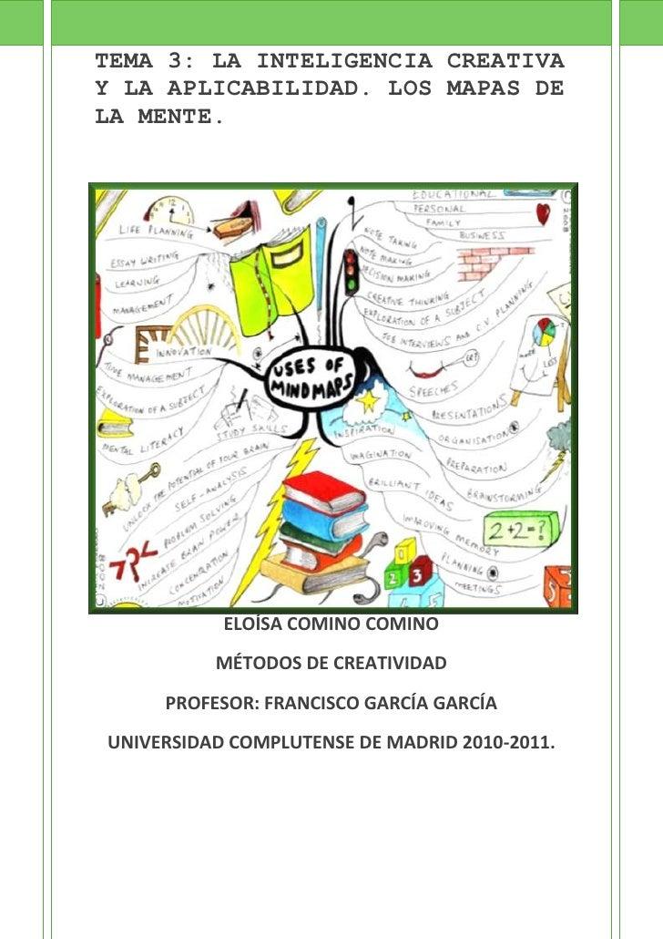 -228601586230TEMA 3: LA INTELIGENCIA CREATIVA Y LA APLICABILIDAD. LOS MAPAS DE LA MENTE.ELOÍSA COMINO COMINOMÉTODOS DE CRE...