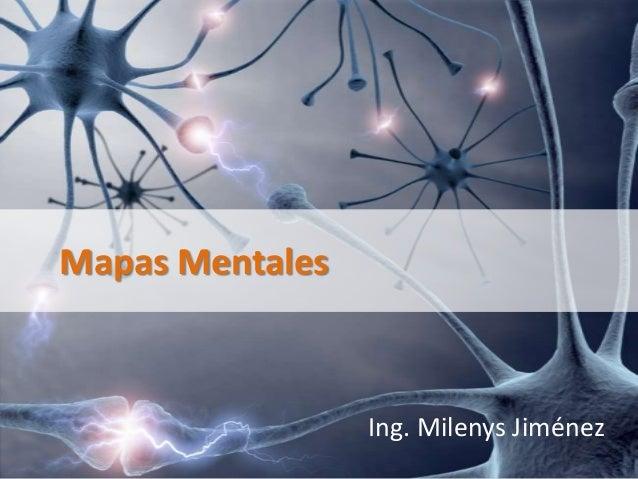 Mapas Mentales                 Ing. Milenys Jiménez