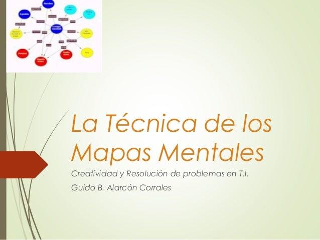 La Técnica de los Mapas Mentales Creatividad y Resolución de problemas en T.I. Guido B. Alarcón Corrales