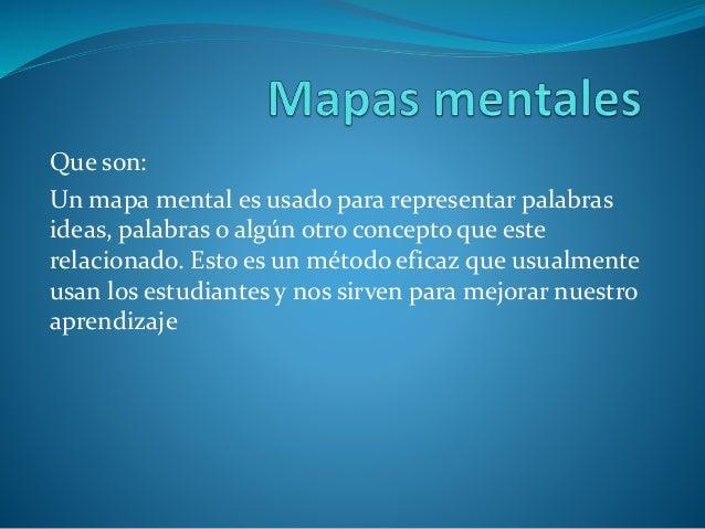 Que son:  Un mapa mental es usado para representar palabras  ideas, palabras o algún otro concepto que este  relacionado. ...
