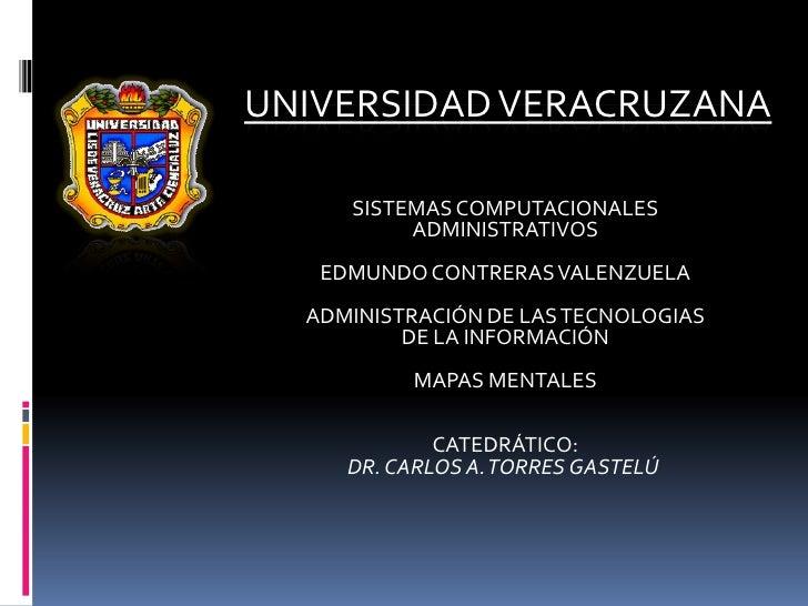 UNIVERSIDAD VERACRUZANA<br />SISTEMAS COMPUTACIONALES ADMINISTRATIVOS<br />EDMUNDO CONTRERAS VALENZUELA<br /><br />ADMINI...