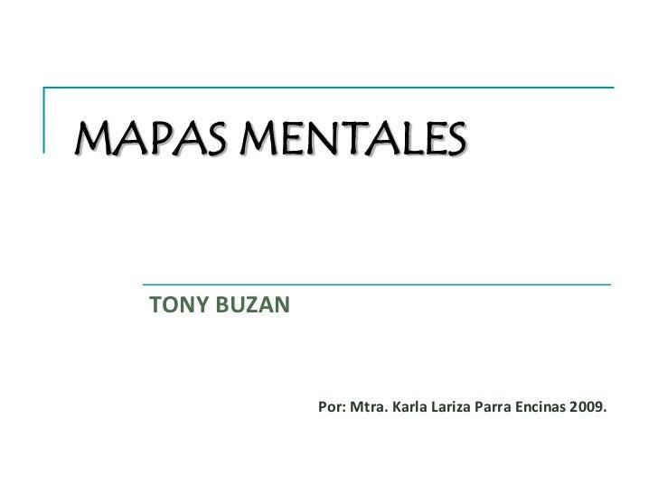 MAPAS MENTALES  TONY BUZAN               Por: Mtra. Karla Lariza Parra Encinas 2009.