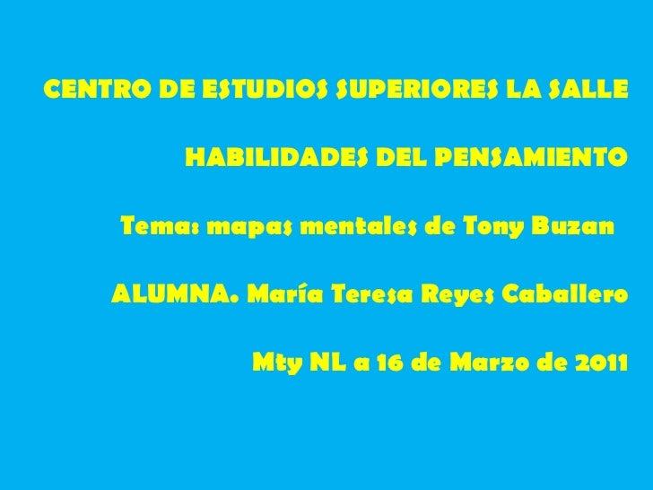 CENTRO DE ESTUDIOS SUPERIORES LA SALLE HABILIDADES DEL PENSAMIENTO Tema: mapas mentales de Tony Buzan  ALUMNA. María Teres...