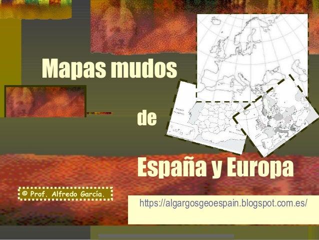Mapas mudos de España y Europa https://algargosgeoespain.blogspot.com.es/ © Prof. Alfredo García.