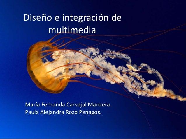 Diseño e integración de multimedia.  María Fernanda Carvajal Mancera. Paula Alejandra Rozo Penagos.