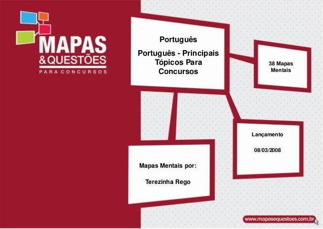 Português Português - Principais Tópicos Para Concursos Mapas Mentais por: Terezinha Rego 38 Mapas Mentais Lançamento 08/0...