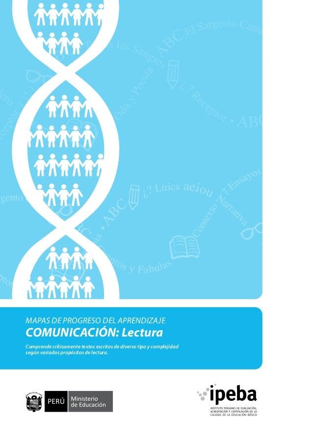 MAPAS DE PROGRESO DEL APRENDIZAJE  COMUNICACIÓN: Lectura  Comprende críticamente textos escritos de diverso tipo y complej...