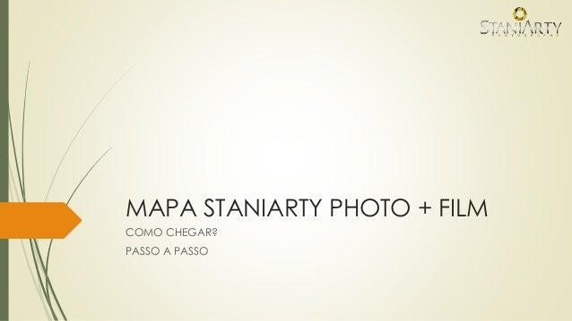 MAPA STANIARTY PHOTO + FILM COMO CHEGAR? PASSO A PASSO