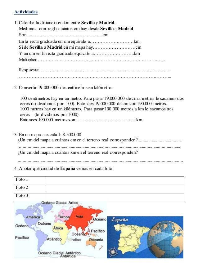 Actividades 1. Calcular la distancia en km entre Sevilla y Madrid. Medimos con regla cuántos cm hay desde Sevilla a Madrid...