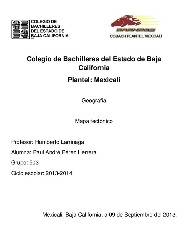 Colegio de Bachilleres del Estado de Baja California Plantel: Mexicali Geografía Mapa tectónico Profesor: Humberto Larrina...
