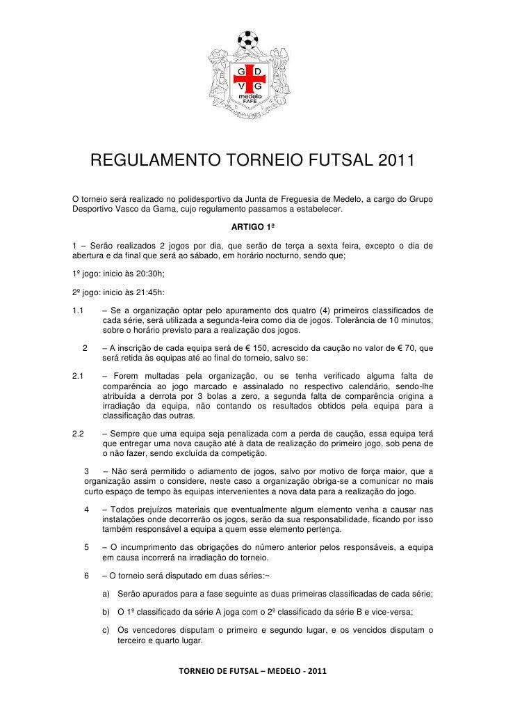 REGULAMENTO TORNEIO FUTSAL 2011O torneio será realizado no polidesportivo da Junta de Freguesia de Medelo, a cargo do Grup...
