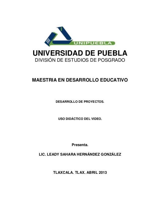 UNIVERSIDAD DE PUEBLADIVISIÓN DE ESTUDIOS DE POSGRADOMAESTRIA EN DESARROLLO EDUCATIVO         DESARROLLO DE PROYECTOS.    ...