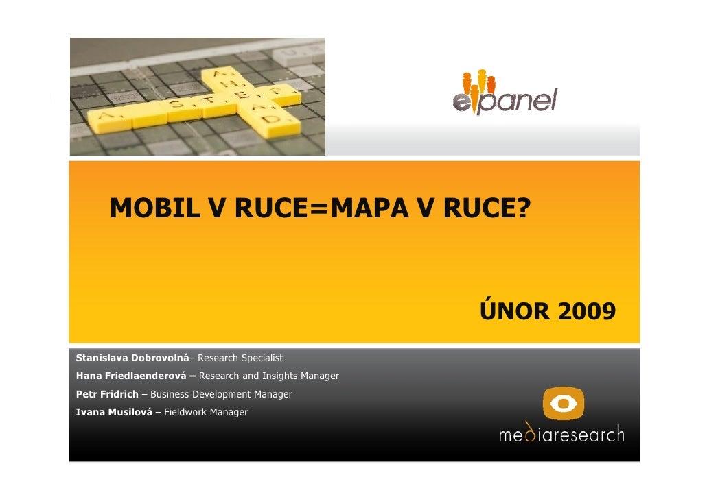 MOBIL V RUCE=MAPA V RUCE?                                                          ÚNOR 2009 Stanislava Dobrovolná– Resear...