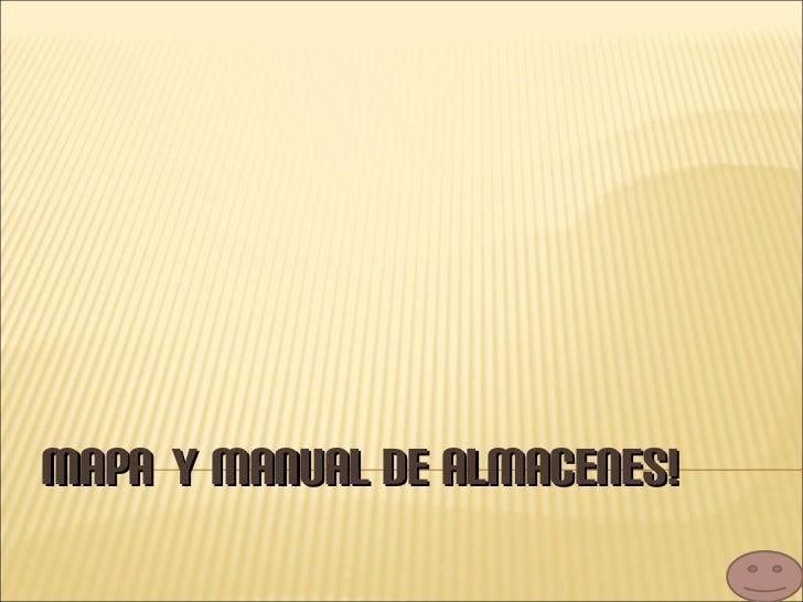 MAPA   Y MANUAL DE ALMACENES!