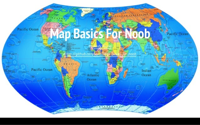 Map Basics For NoobBy Andy Wanghttps://github.com/yorzi/map-basics-for-noob